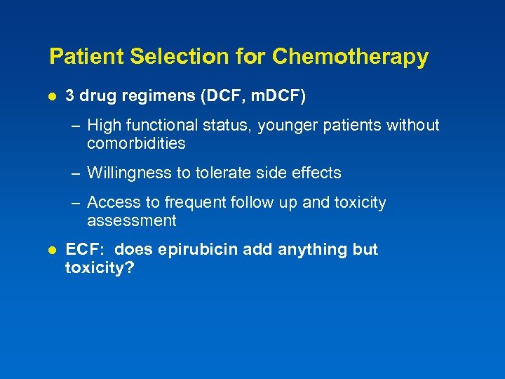 Patient Selection for Chemotherapy l 3 drug regimens (DCF, m. DCF) – High functional