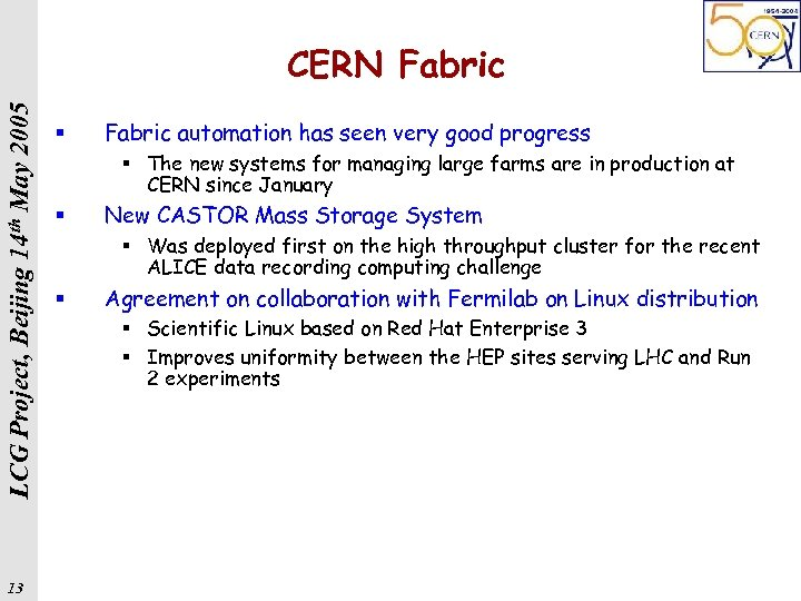 LCG Project, Beijing 14 th May 2005 CERN Fabric 13 § Fabric automation has