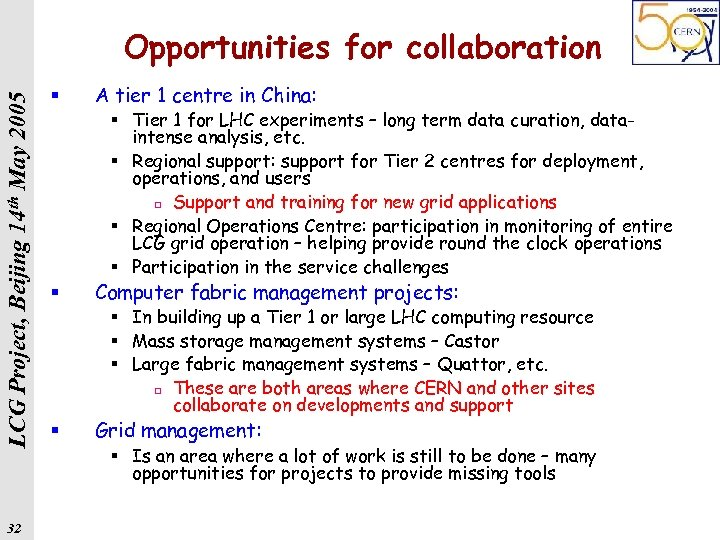 LCG Project, Beijing 14 th May 2005 Opportunities for collaboration 32 § A tier