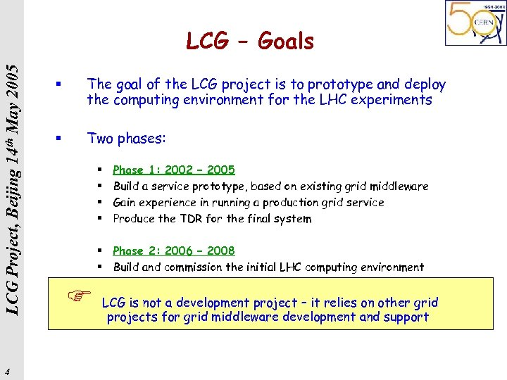 LCG Project, Beijing 14 th May 2005 LCG – Goals 4 § The goal