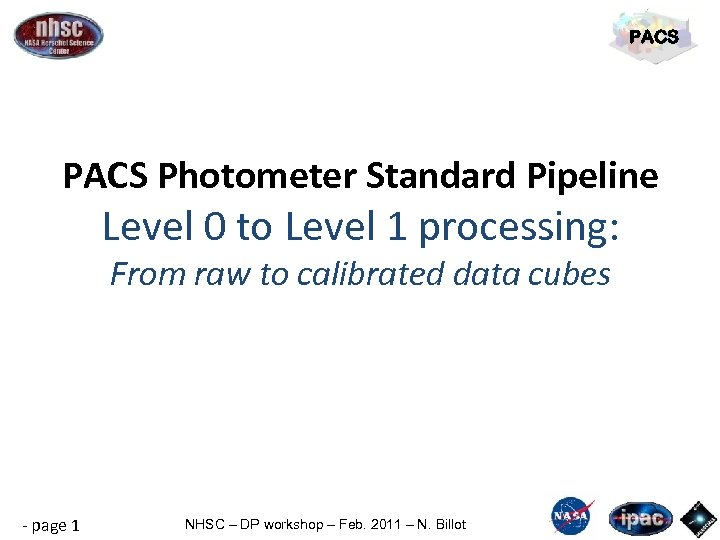 PACS Photometer Standard Pipeline Level 0 to Level 1 processing: From raw to calibrated
