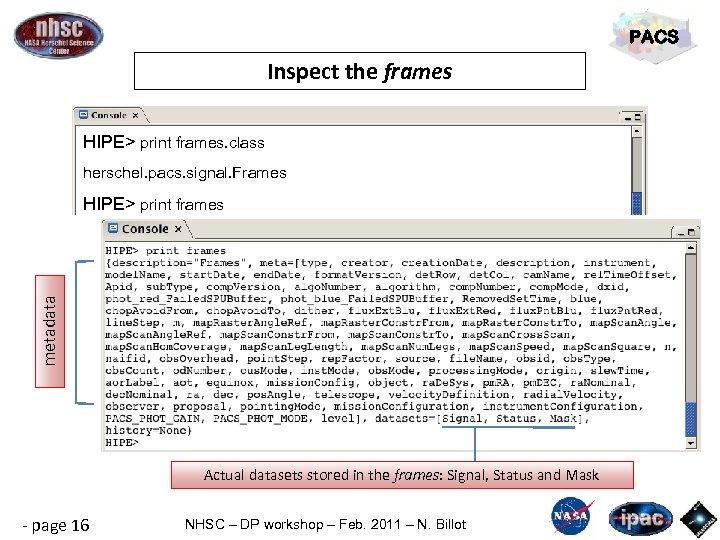 PACS Inspect the frames HIPE> print frames. class herschel. pacs. signal. Frames metadata HIPE>