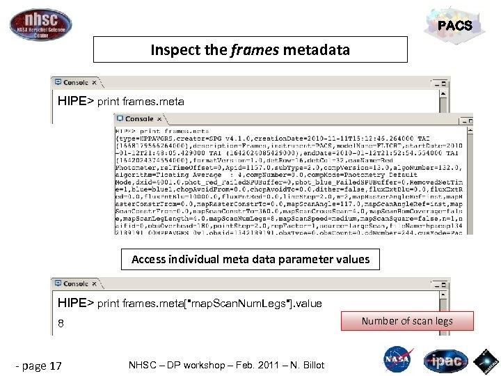 PACS Inspect the frames metadata HIPE> print frames. meta Access individual meta data parameter