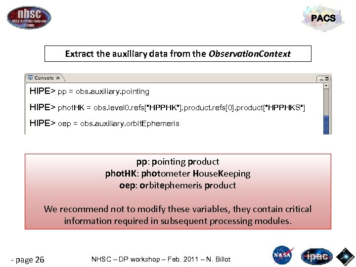 PACS Extract the auxiliary data from the Observation. Context HIPE> pp = obs. auxiliary.