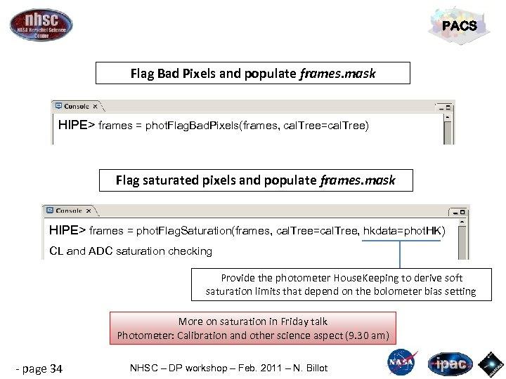 PACS Flag Bad Pixels and populate frames. mask HIPE> frames = phot. Flag. Bad.