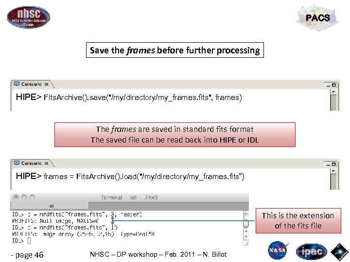 PACS Save the frames before further processing HIPE> Fits. Archive(). save(