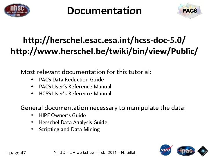 Documentation PACS http: //herschel. esac. esa. int/hcss-doc-5. 0/ http: //www. herschel. be/twiki/bin/view/Public/ Most relevant
