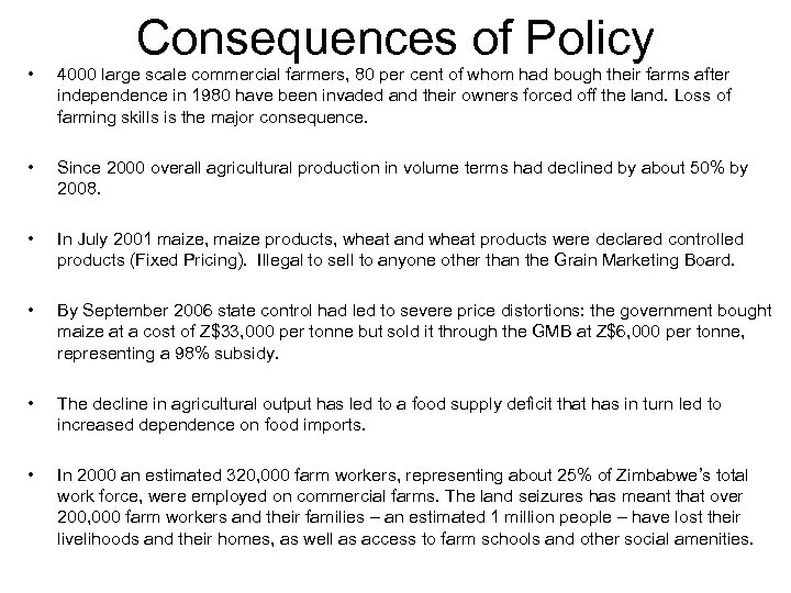 Consequences of Policy • 4000 large scale commercial farmers, 80 per cent of whom
