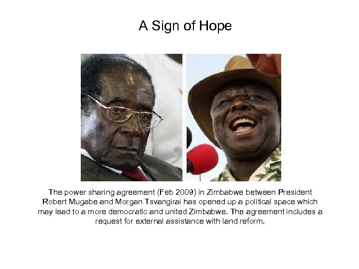 A Sign of Hope The power sharing agreement (Feb 2009) in Zimbabwe between President