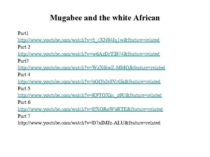 Mugabee and the white African Part 1 http: //www. youtube. com/watch? v=5_c. XN 04