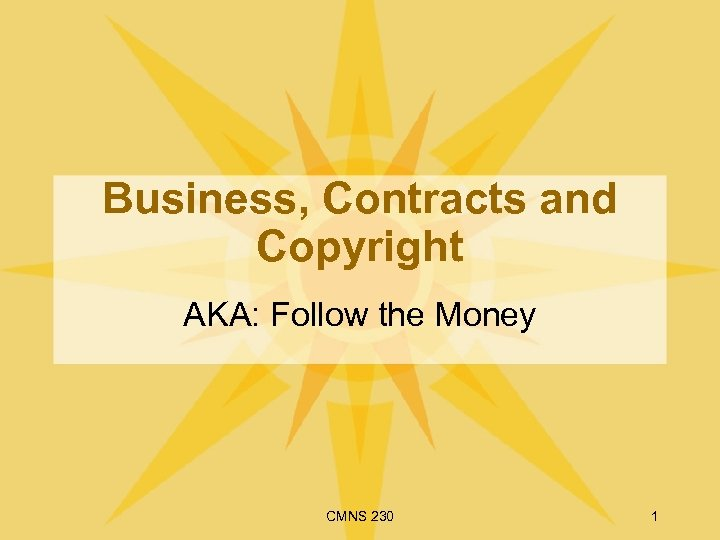 Business, Contracts and Copyright AKA: Follow the Money CMNS 230 1