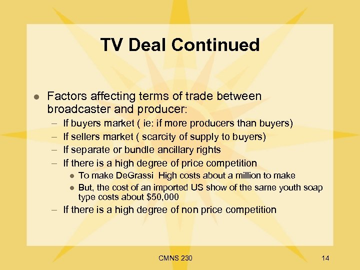 TV Deal Continued l Factors affecting terms of trade between broadcaster and producer: –