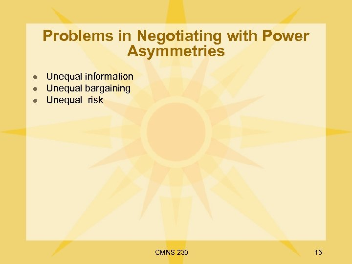 Problems in Negotiating with Power Asymmetries l l l Unequal information Unequal bargaining Unequal