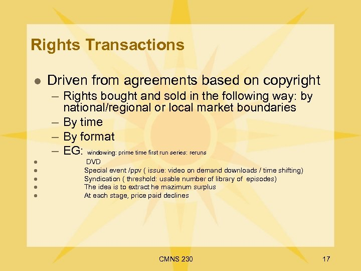Rights Transactions l Driven from agreements based on copyright – Rights bought and sold