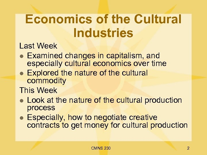 Economics of the Cultural Industries Last Week l Examined changes in capitalism, and especially