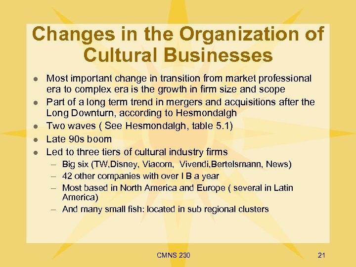 Changes in the Organization of Cultural Businesses l l l Most important change in