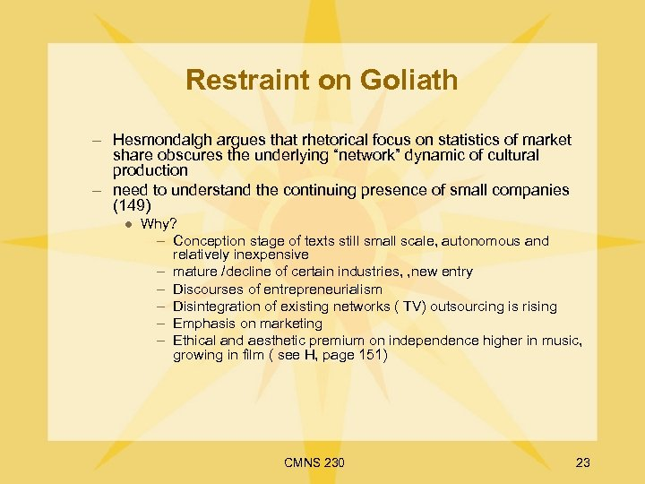Restraint on Goliath – Hesmondalgh argues that rhetorical focus on statistics of market share