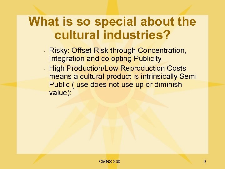 What is so special about the cultural industries? - Risky: Offset Risk through Concentration,