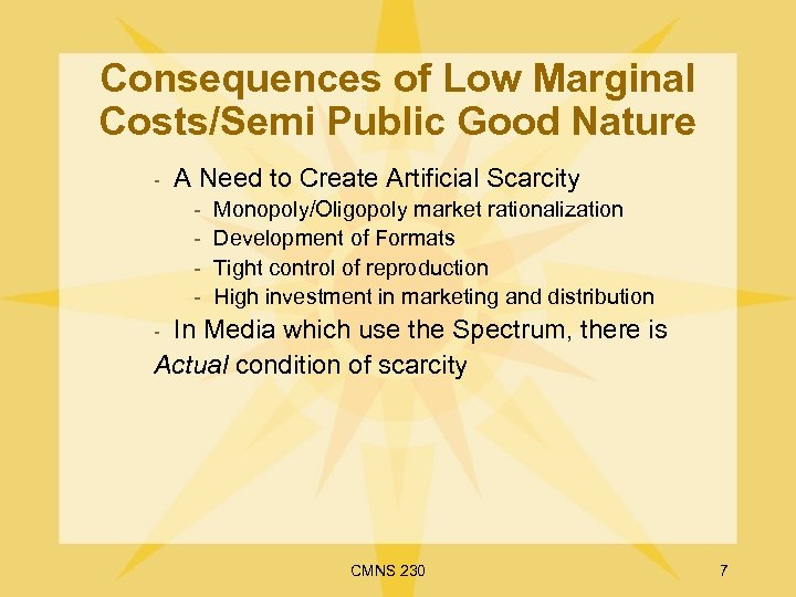 Consequences of Low Marginal Costs/Semi Public Good Nature - A Need to Create Artificial