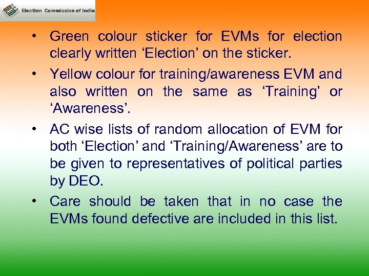 • Green colour sticker for EVMs for election clearly written 'Election' on the