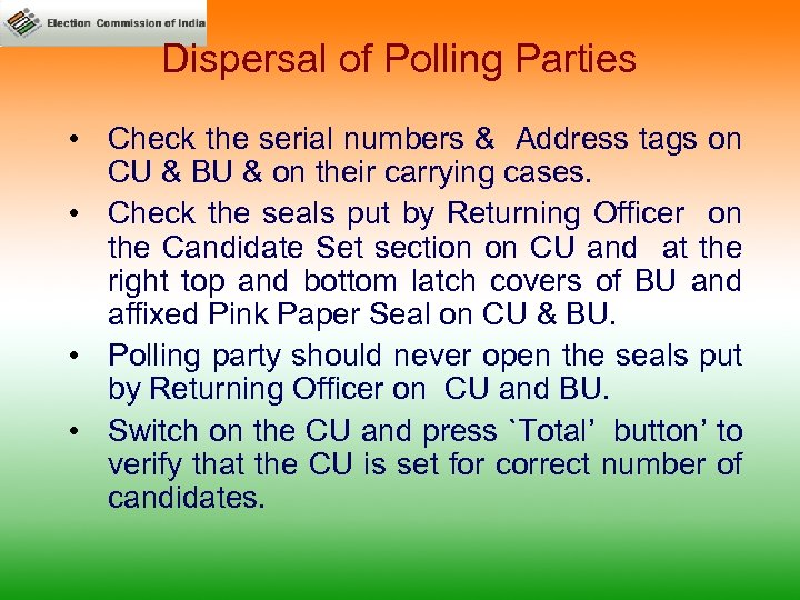 Dispersal of Polling Parties • Check the serial numbers & Address tags on CU