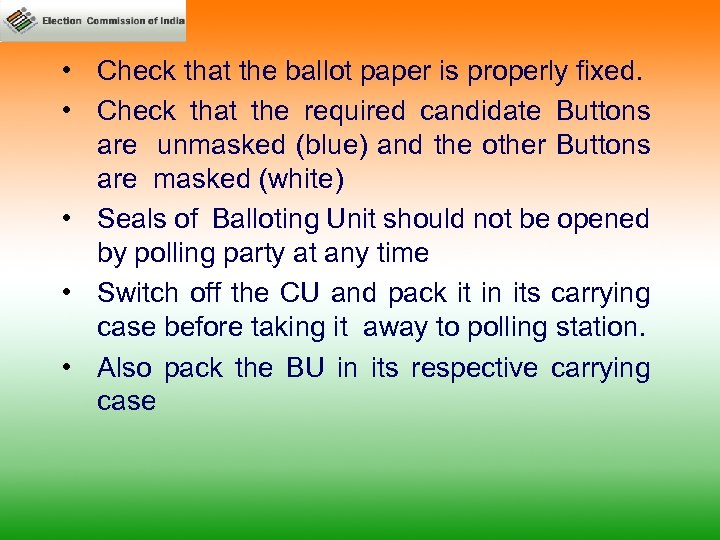 • Check that the ballot paper is properly fixed. • Check that the