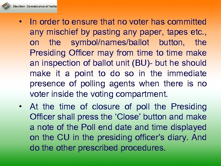 • In order to ensure that no voter has committed any mischief by