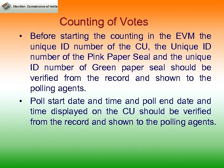 Counting of Votes • Before starting the counting in the EVM the unique ID