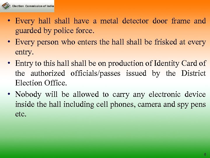 • Every hall shall have a metal detector door frame and guarded by