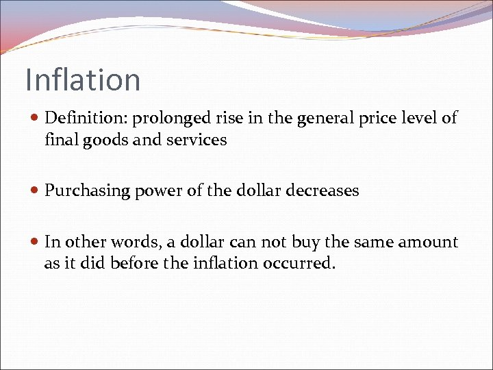 Inflation Definition: prolonged rise in the general price level of final goods and services