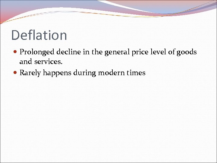 Deflation Prolonged decline in the general price level of goods and services. Rarely happens