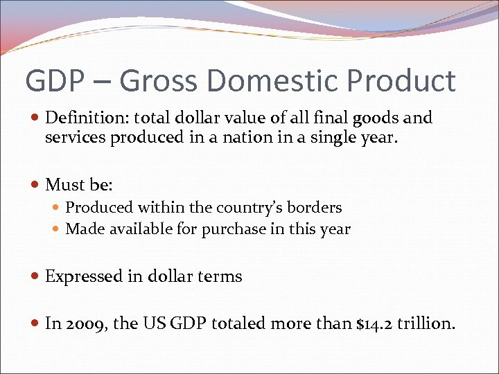 GDP – Gross Domestic Product Definition: total dollar value of all final goods and