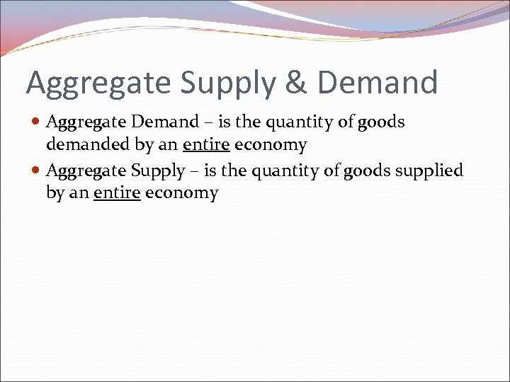 Aggregate Supply & Demand Aggregate Demand – is the quantity of goods demanded by