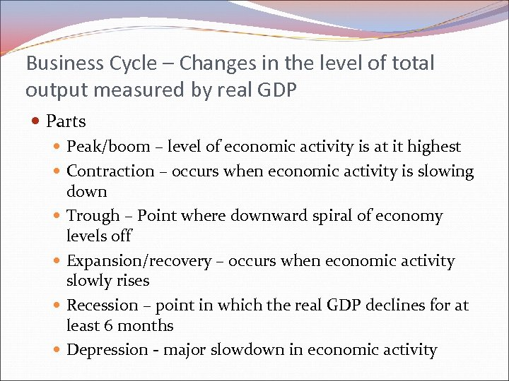 Business Cycle – Changes in the level of total output measured by real GDP