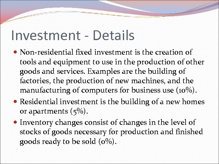 Investment - Details Non-residential fixed investment is the creation of tools and equipment to