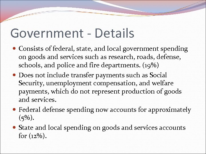 Government - Details Consists of federal, state, and local government spending on goods and