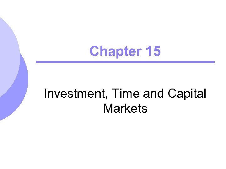 Chapter 15 Investment, Time and Capital Markets