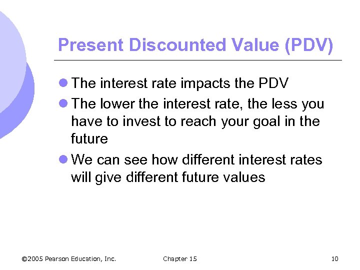 Present Discounted Value (PDV) l The interest rate impacts the PDV l The lower