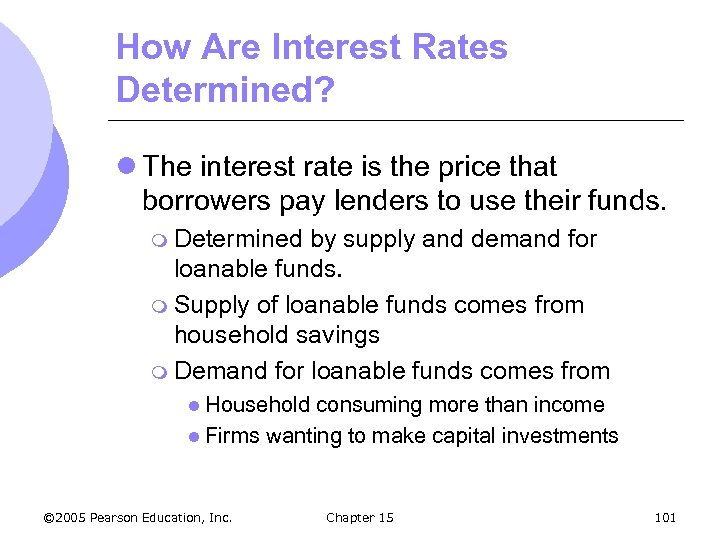 How Are Interest Rates Determined? l The interest rate is the price that borrowers