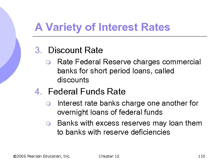 A Variety of Interest Rates 3. Discount Rate m Rate Federal Reserve charges commercial