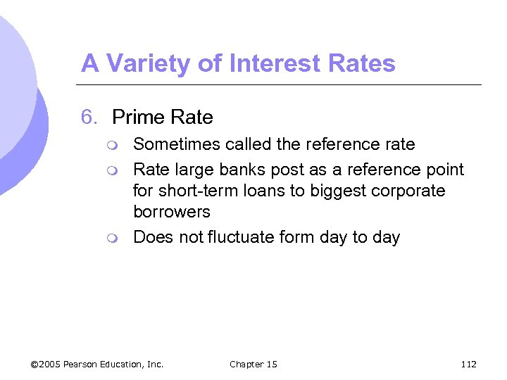A Variety of Interest Rates 6. Prime Rate m m m Sometimes called the