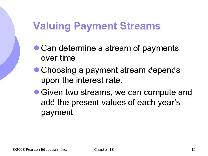 Valuing Payment Streams l Can determine a stream of payments over time l Choosing