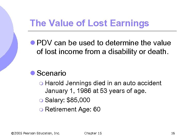 The Value of Lost Earnings l PDV can be used to determine the value