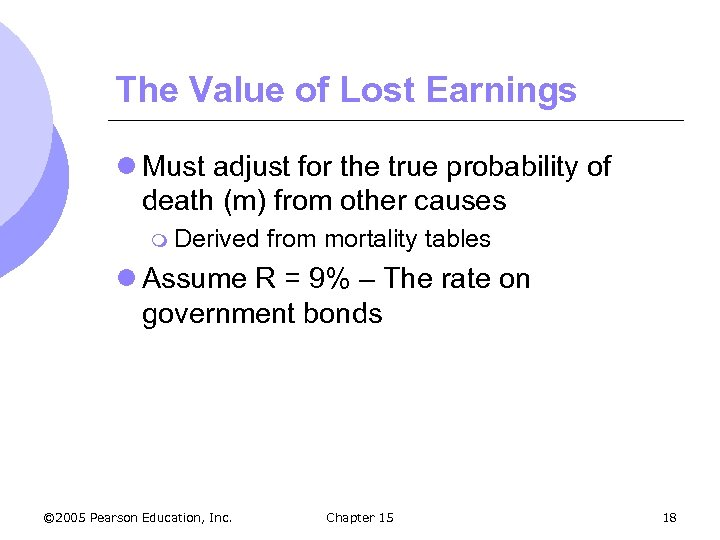 The Value of Lost Earnings l Must adjust for the true probability of death