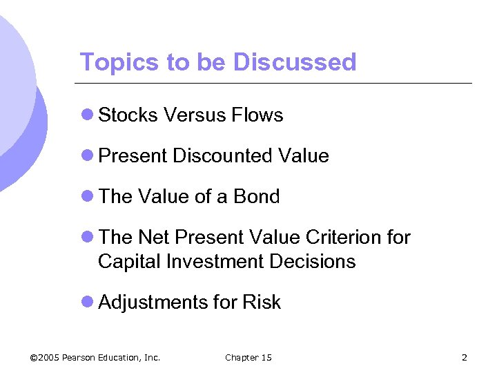 Topics to be Discussed l Stocks Versus Flows l Present Discounted Value l The