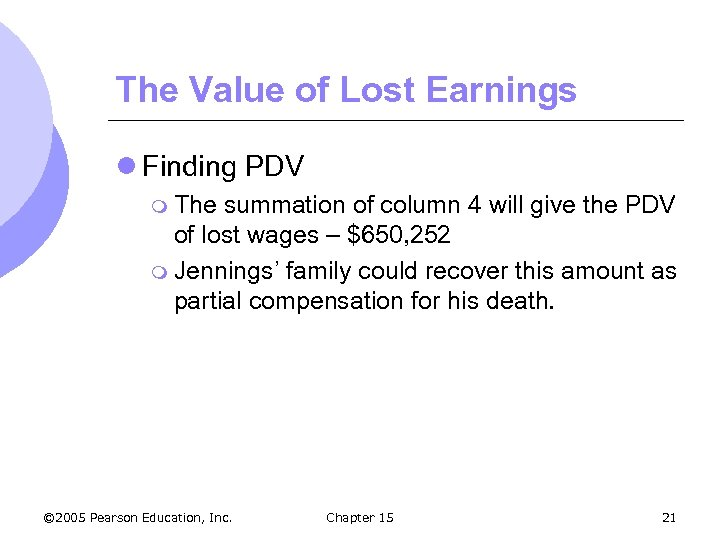 The Value of Lost Earnings l Finding PDV m The summation of column 4