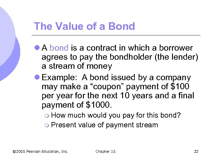 The Value of a Bond l A bond is a contract in which a