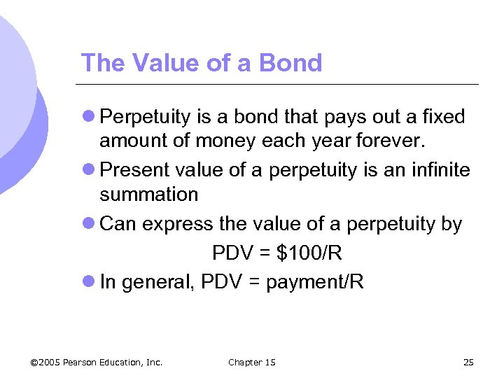 The Value of a Bond l Perpetuity is a bond that pays out a