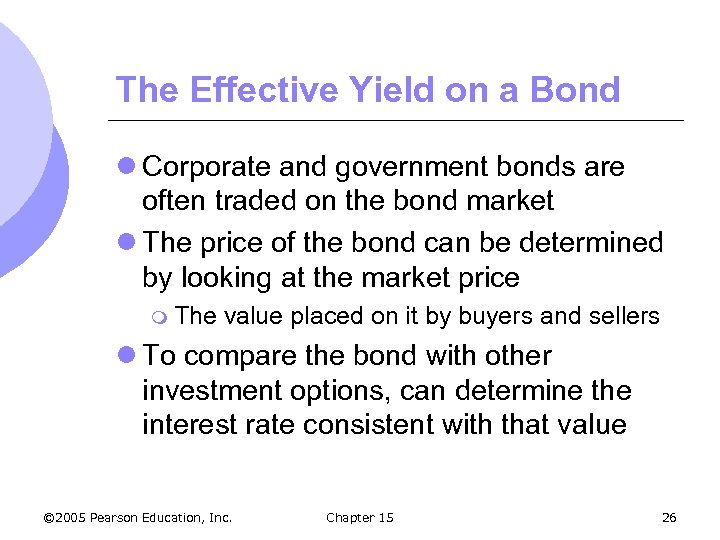 The Effective Yield on a Bond l Corporate and government bonds are often traded