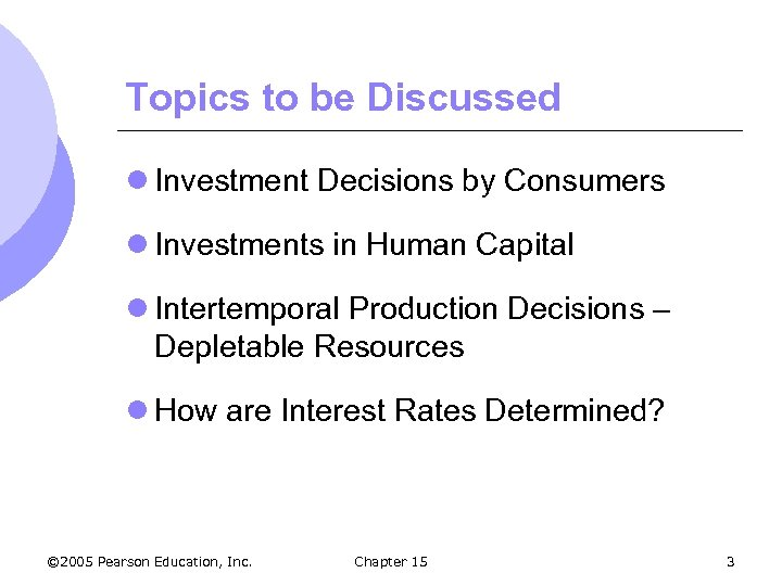 Topics to be Discussed l Investment Decisions by Consumers l Investments in Human Capital